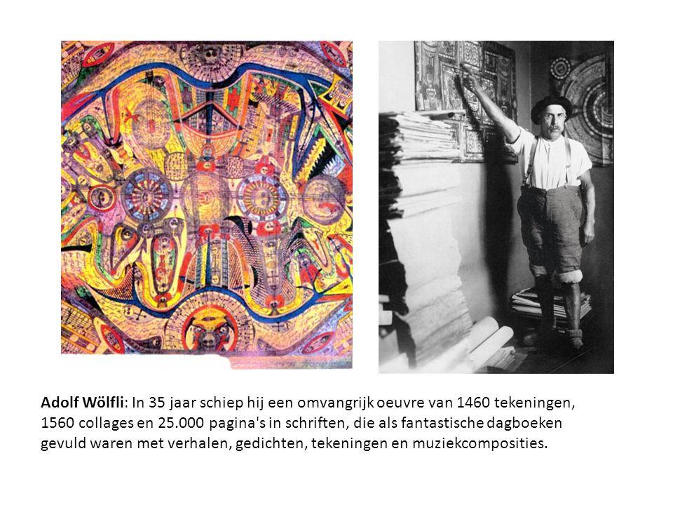 Adolf Wölfli: In 35 jaar schiep hij een omvangrijk oeuvre van 1460 tekeningen, 1560 collages en 25.000 pagina s in schriften, die als fantastische dagboeken gevuld waren met verhalen, gedichten, tekeningen en muziekcomposities.