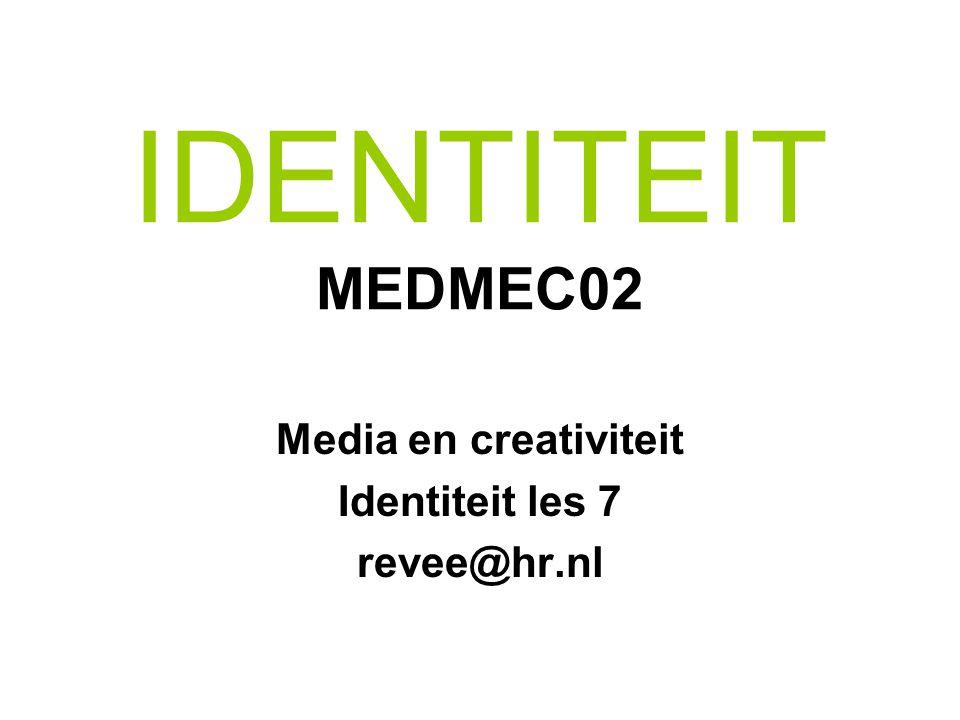 IDENTITEIT MEDMEC02 Media en creativiteit Identiteit les 7 revee@hr.nl