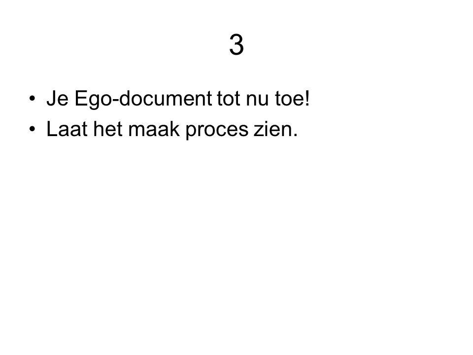 3 Je Ego-document tot nu toe! Laat het maak proces zien.