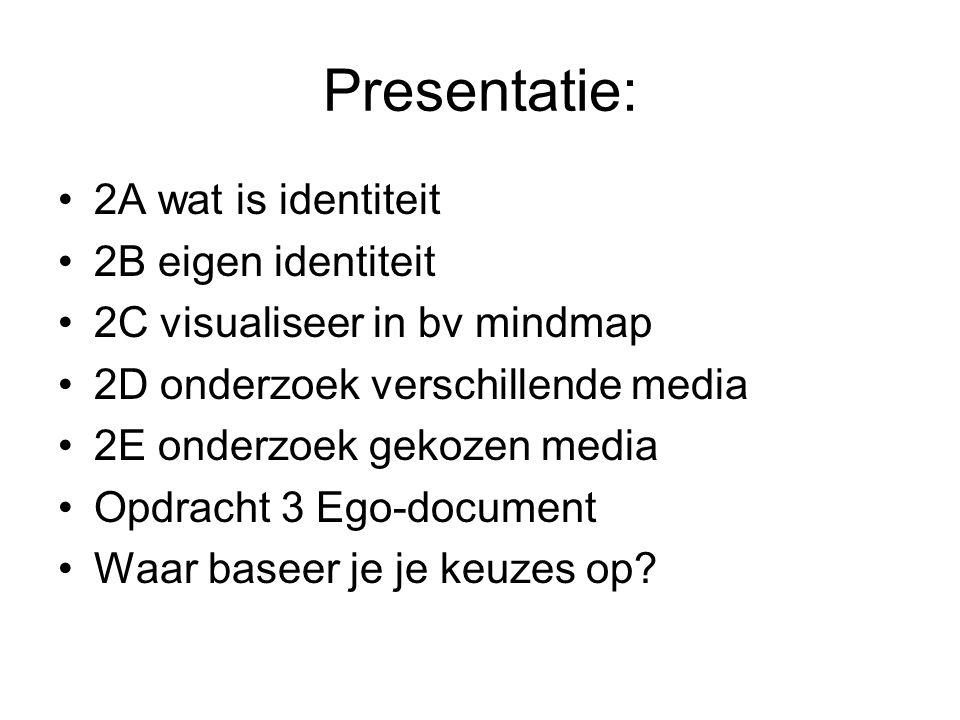 Presentatie: 2A wat is identiteit 2B eigen identiteit 2C visualiseer in bv mindmap 2D onderzoek verschillende media 2E onderzoek gekozen media Opdrach