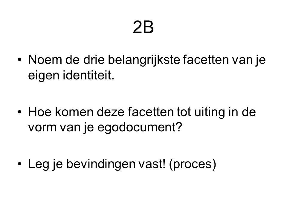 2B Noem de drie belangrijkste facetten van je eigen identiteit. Hoe komen deze facetten tot uiting in de vorm van je egodocument? Leg je bevindingen v