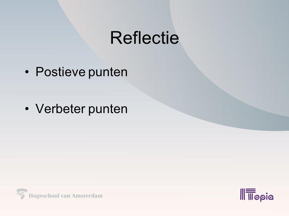 Reflectie Postieve punten Verbeter punten