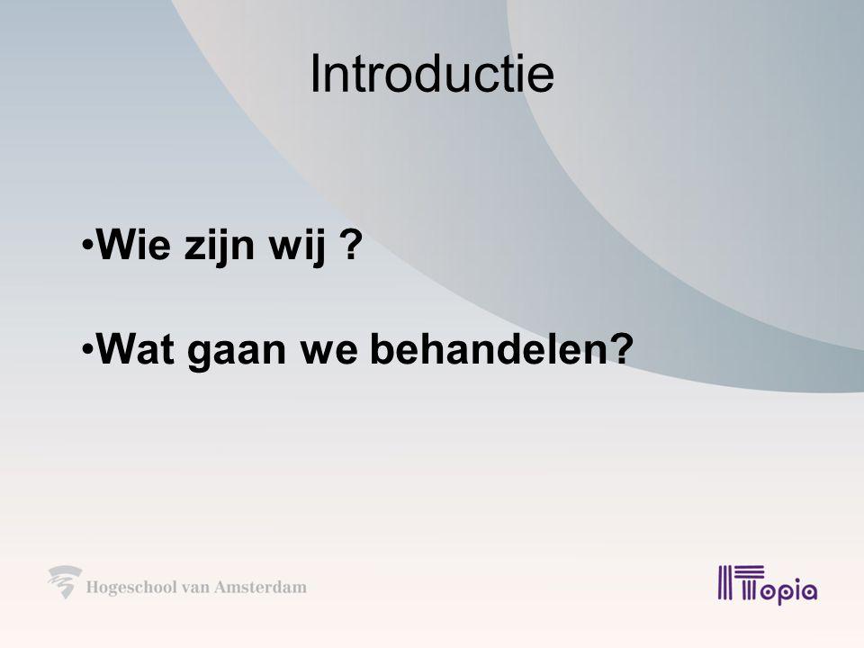 Introductie Wie zijn wij ? Wat gaan we behandelen?