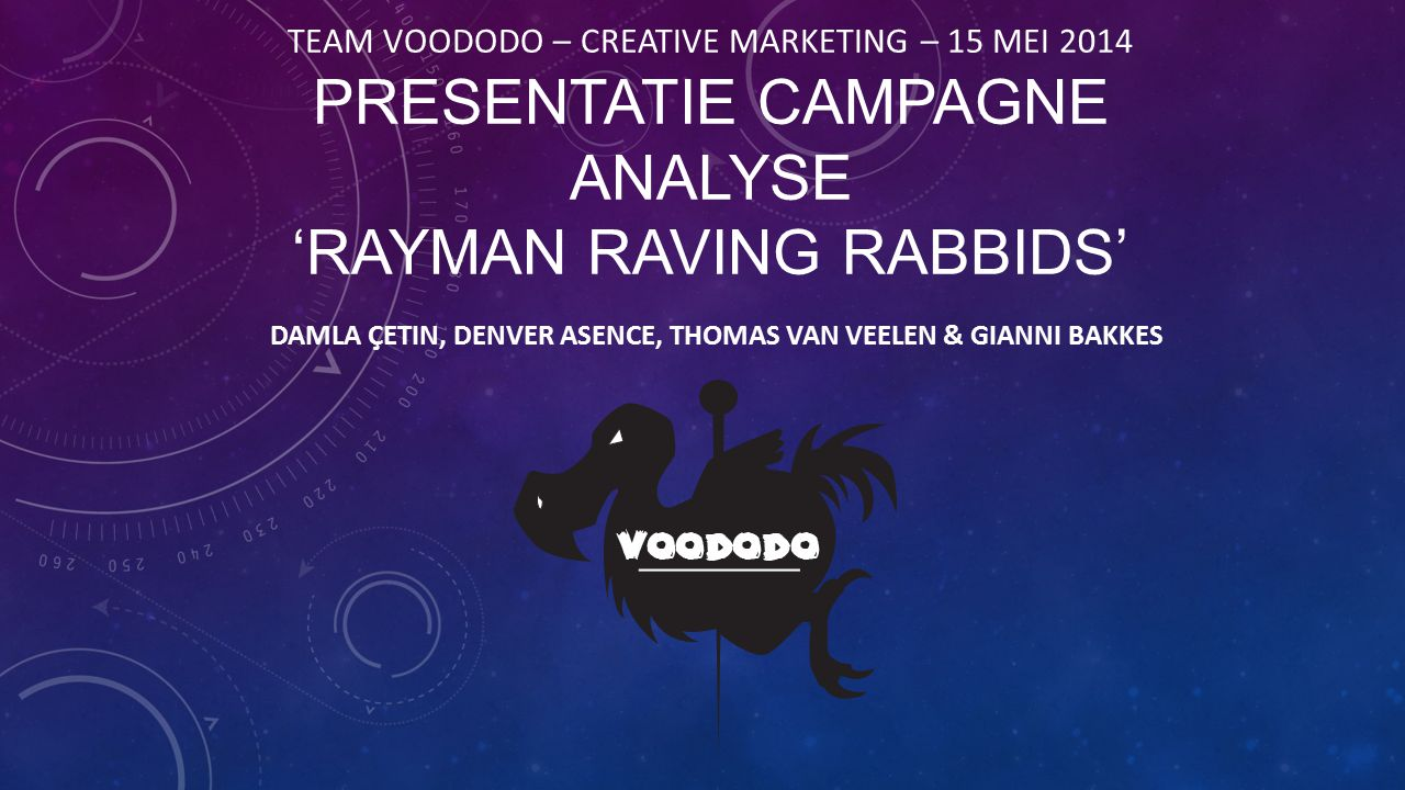 TEAM VOODODO – CREATIVE MARKETING – 15 MEI 2014 PRESENTATIE CAMPAGNE ANALYSE 'RAYMAN RAVING RABBIDS' DAMLA ÇETIN, DENVER ASENCE, THOMAS VAN VEELEN & GIANNI BAKKES