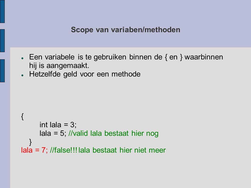 Scope van variaben/methoden Een variabele is te gebruiken binnen de { en } waarbinnen hij is aangemaakt.