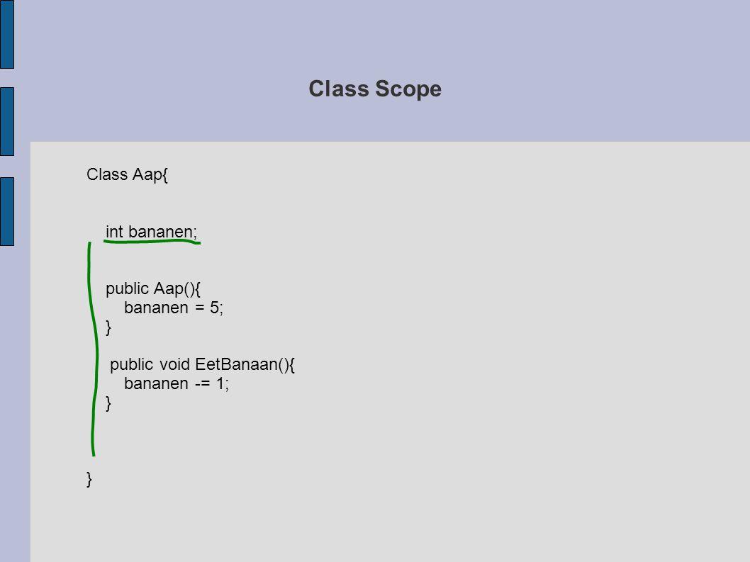 Class Scope Class Aap{ int bananen; public Aap(){ bananen = 5; } public void EetBanaan(){ bananen -= 1; }
