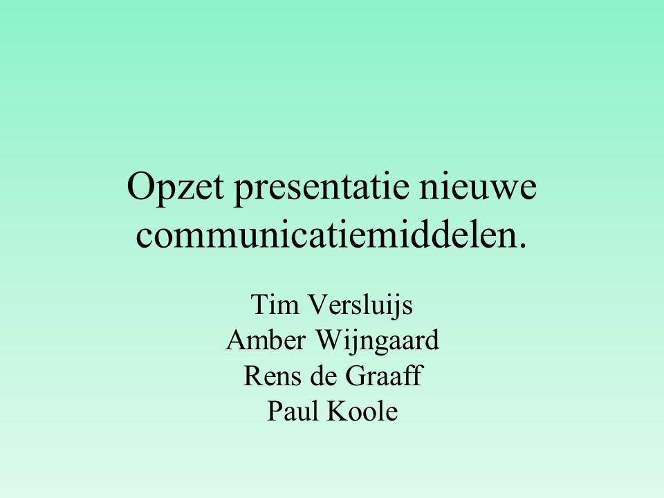 Opzet presentatie nieuwe communicatiemiddelen. Tim Versluijs Amber Wijngaard Rens de Graaff Paul Koole