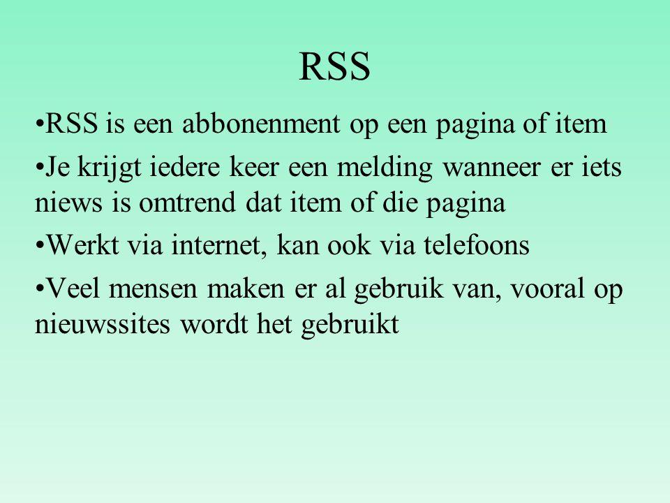 RSS RSS is een abbonenment op een pagina of item Je krijgt iedere keer een melding wanneer er iets niews is omtrend dat item of die pagina Werkt via i