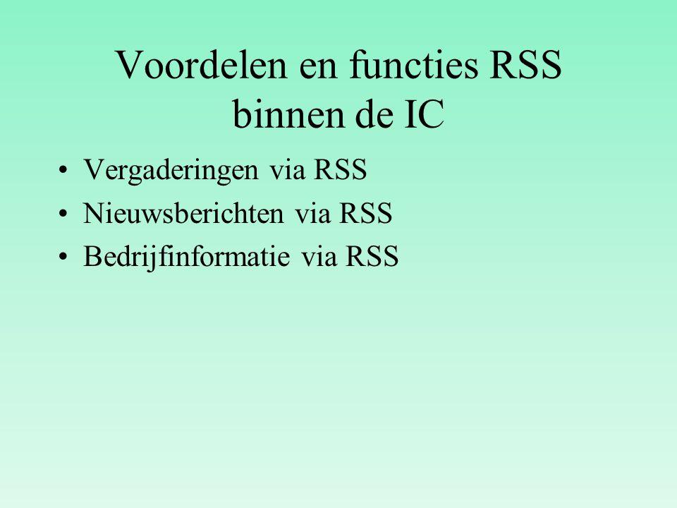 Voordelen en functies RSS binnen de IC Vergaderingen via RSS Nieuwsberichten via RSS Bedrijfinformatie via RSS