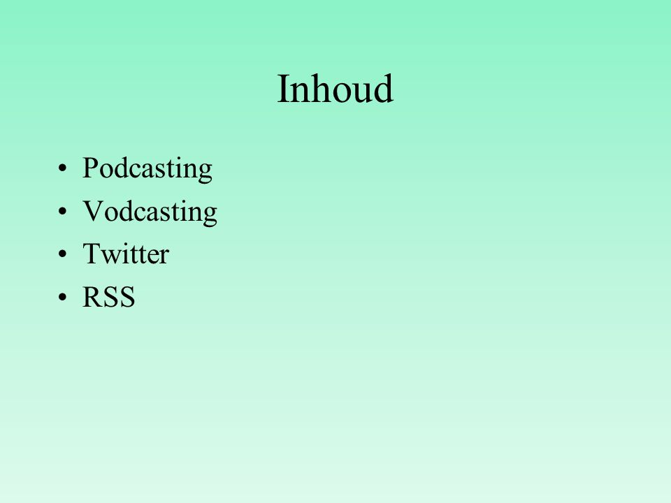 Inhoud Podcasting Vodcasting Twitter RSS