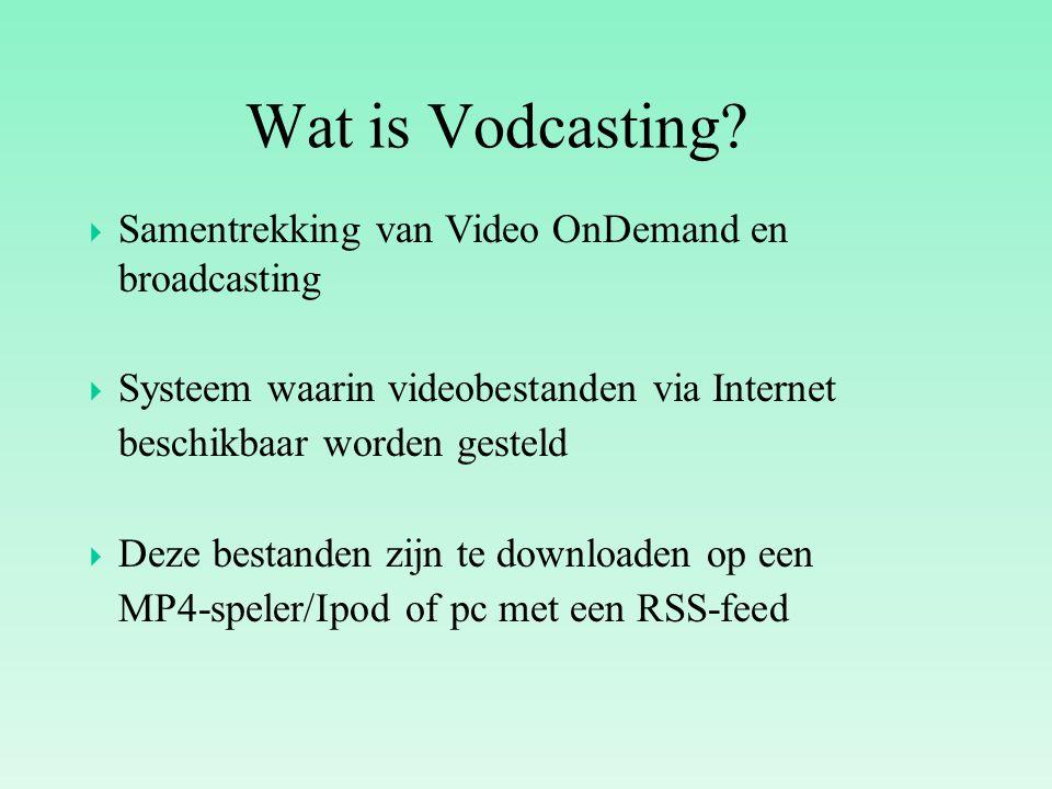 Wat is Vodcasting?  Samentrekking van Video OnDemand en broadcasting  Systeem waarin videobestanden via Internet beschikbaar worden gesteld  Deze b