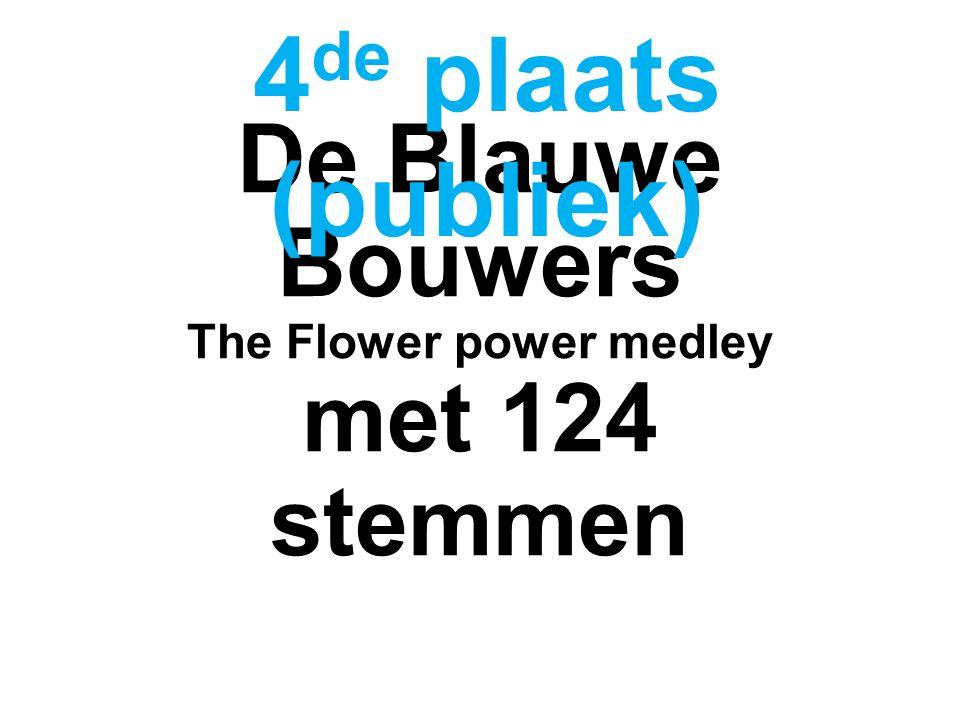 De Blauwe Bouwers The Flower power medley met 124 stemmen 4 de plaats (publiek)