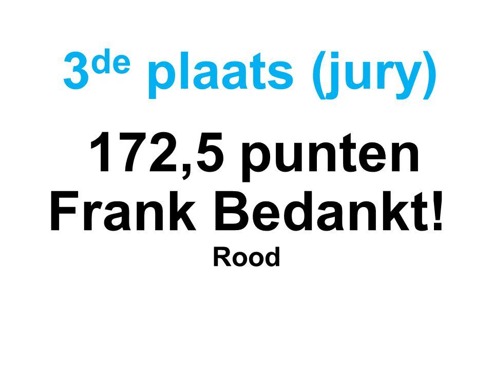 172,5 punten Frank Bedankt! Rood 3 de plaats (jury)