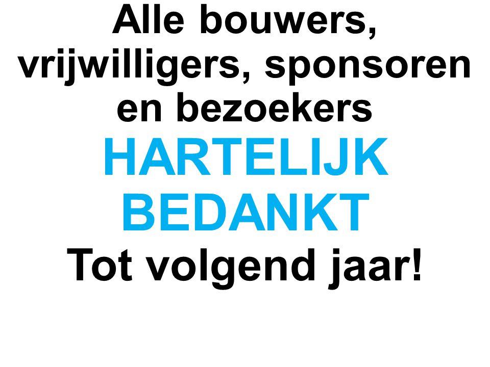 Alle bouwers, vrijwilligers, sponsoren en bezoekers HARTELIJK BEDANKT Tot volgend jaar!