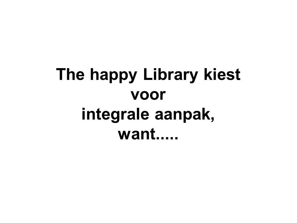 The happy Library kiest voor integrale aanpak, want.....