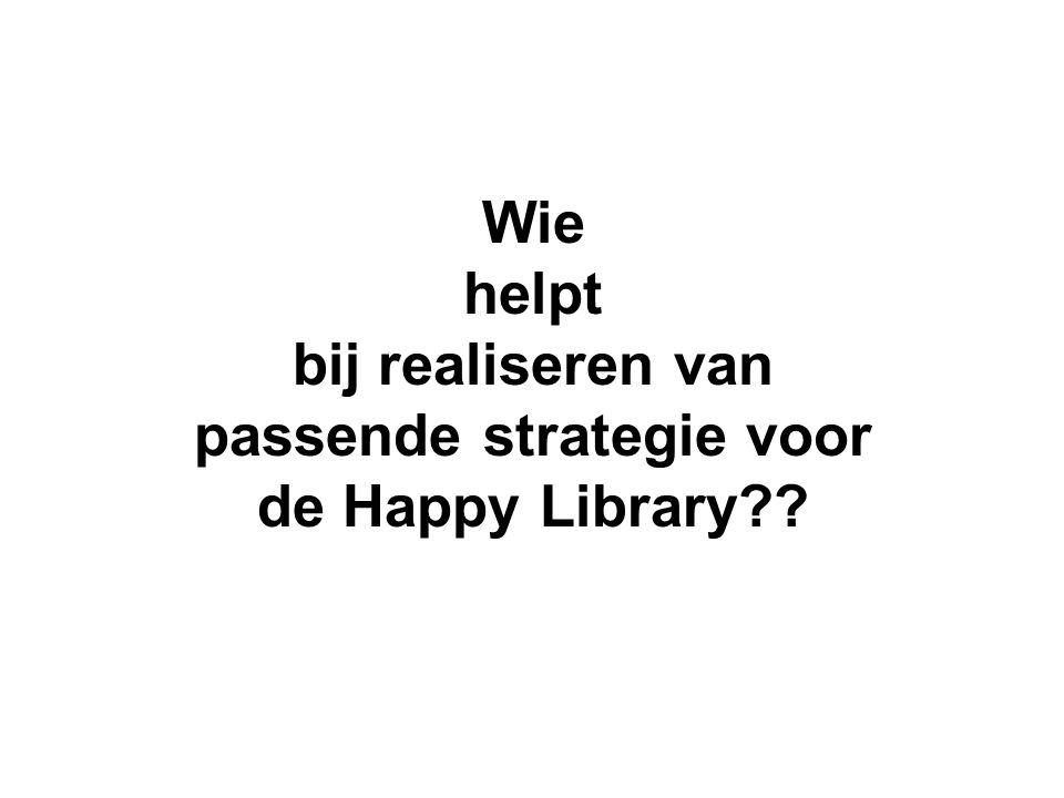 Wie helpt bij realiseren van passende strategie voor de Happy Library??