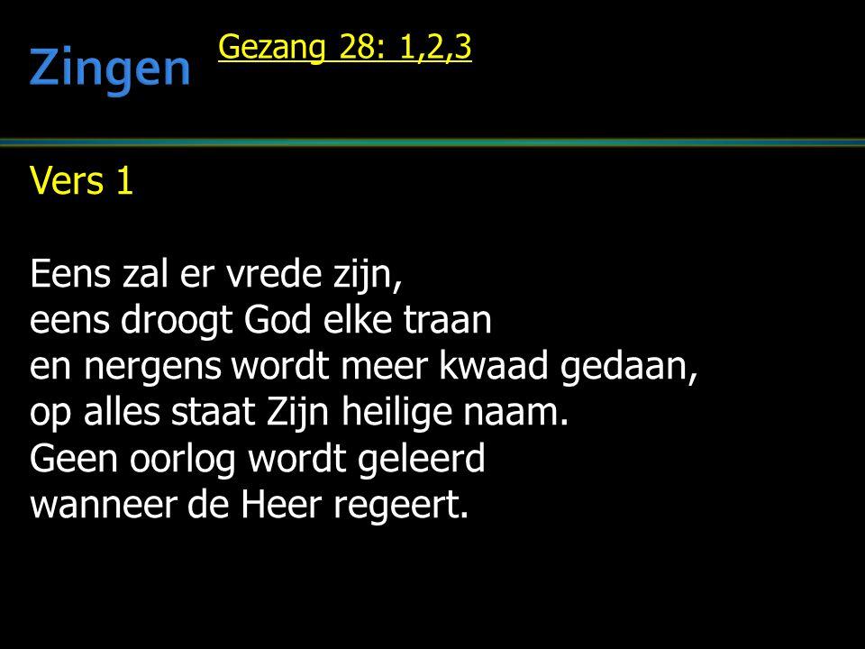 Vers 1 Eens zal er vrede zijn, eens droogt God elke traan en nergens wordt meer kwaad gedaan, op alles staat Zijn heilige naam. Geen oorlog wordt gele
