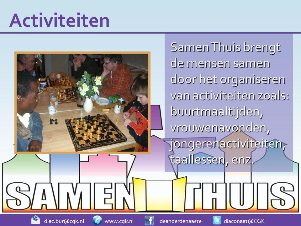 diac.bur@cgk.nl www.cgk.nl deanderdenaaste diaconaat@CGK Samen Thuis brengt de mensen samen door het organiseren van activiteiten zoals: buurtmaaltijden, vrouwenavonden, jongerenactiviteiten, taallessen, enz.