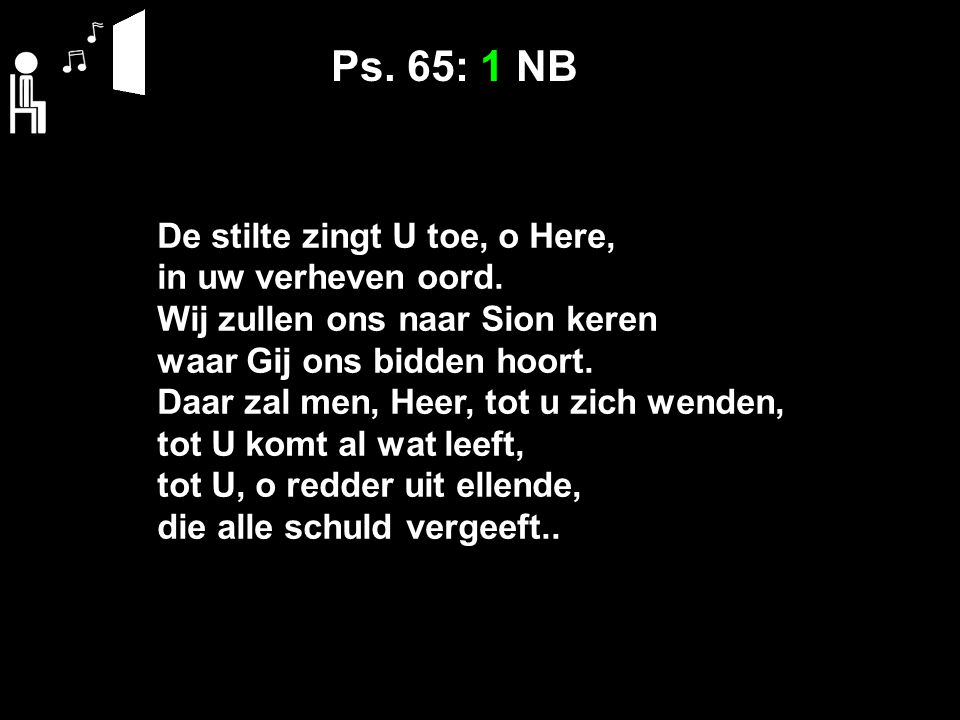 Ps.65: 1 NB De stilte zingt U toe, o Here, in uw verheven oord.