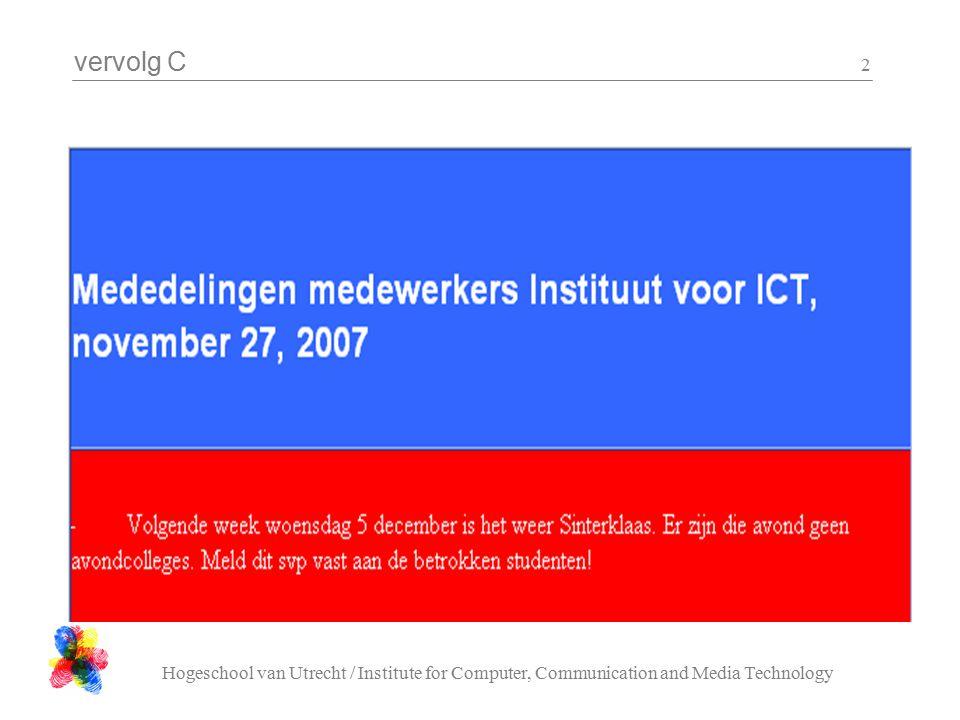 vervolg C Hogeschool van Utrecht / Institute for Computer, Communication and Media Technology 13 Decompositie : strlen int strlen( char s[] ){ int i; i = 0; while( s[ i ] != '\0' ){ i++; } return i; }