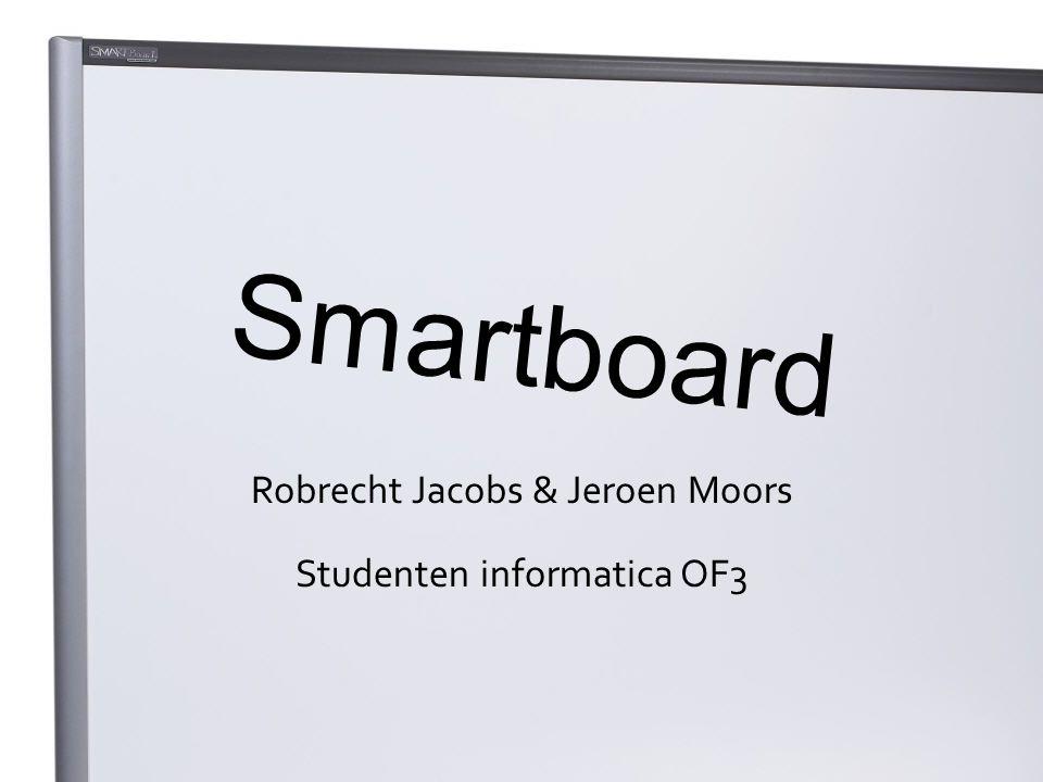 Smartboard Robrecht Jacobs & Jeroen Moors Studenten informatica OF3