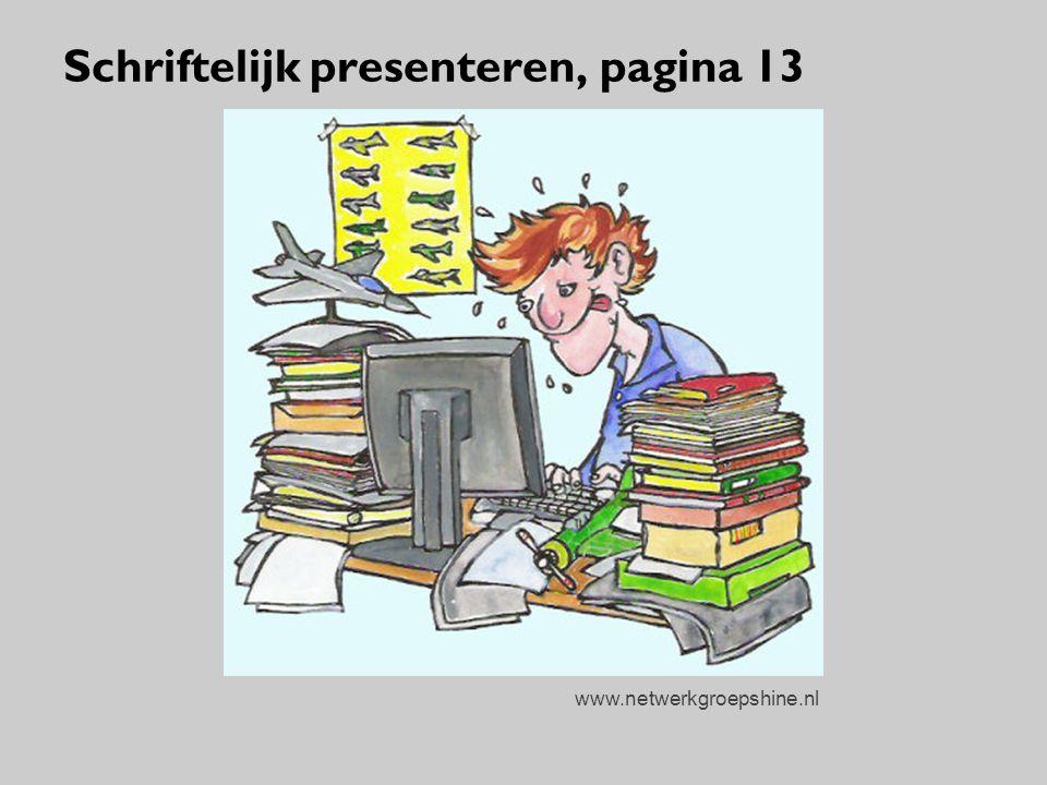 Schriftelijk presenteren, pagina 13 www.netwerkgroepshine.nl