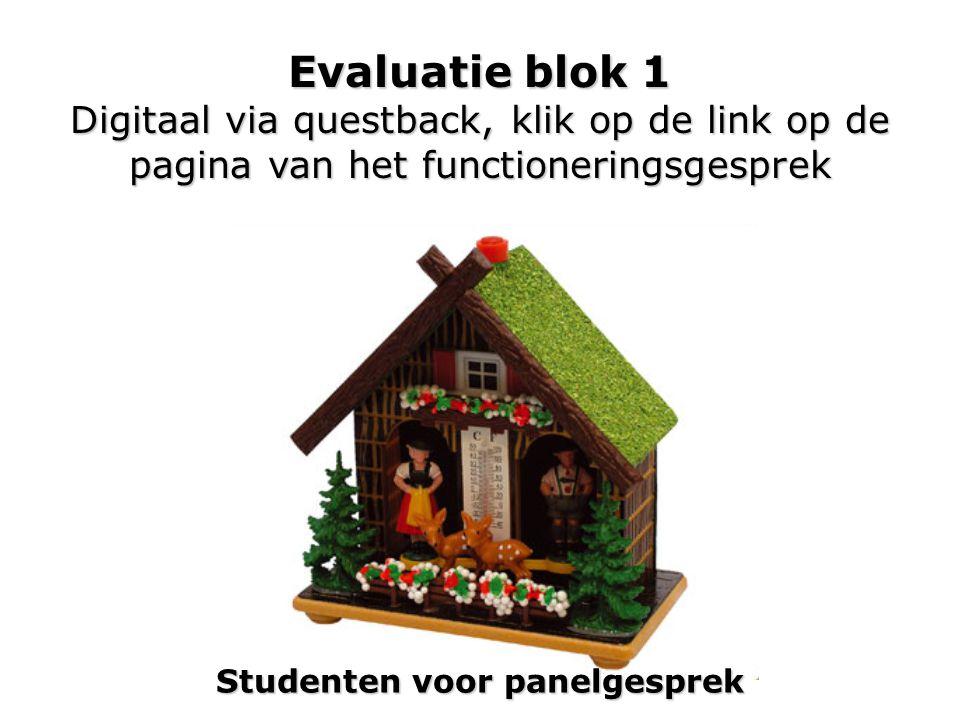 Evaluatie blok 1 Digitaal via questback, klik op de link op de pagina van het functioneringsgesprek Studenten voor panelgesprek