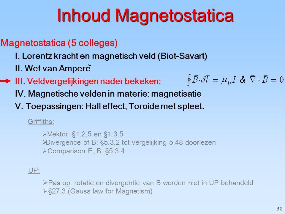 38 Inhoud Magnetostatica Magnetostatica (5 colleges) I. Lorentz kracht en magnetisch veld (Biot-Savart) II. Wet van Ampere III. Veldvergelijkingen nad