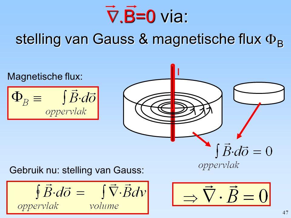 47  B=0 via: stelling van Gauss & magnetische flux  B Magnetische flux: Gebruik nu: stelling van Gauss: I