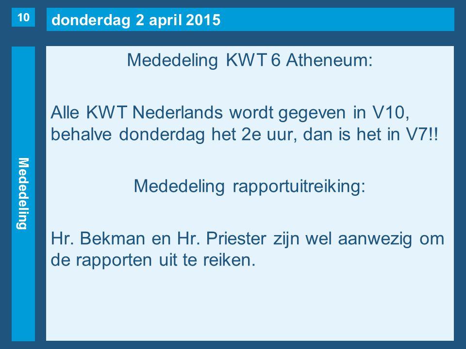 donderdag 2 april 2015 Mededeling Mededeling KWT 6 Atheneum: Alle KWT Nederlands wordt gegeven in V10, behalve donderdag het 2e uur, dan is het in V7!