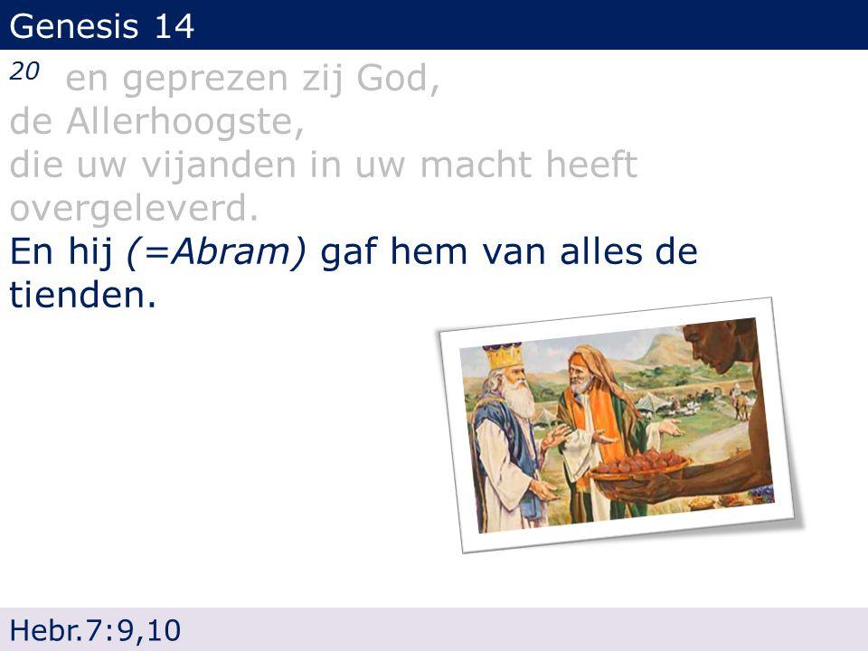Genesis 14 20 en geprezen zij God, de Allerhoogste, die uw vijanden in uw macht heeft overgeleverd.