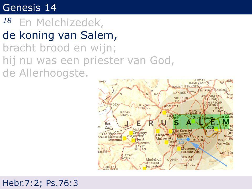 Genesis 14 18 En Melchizedek, de koning van Salem, bracht brood en wijn; hij nu was een priester van God, de Allerhoogste.
