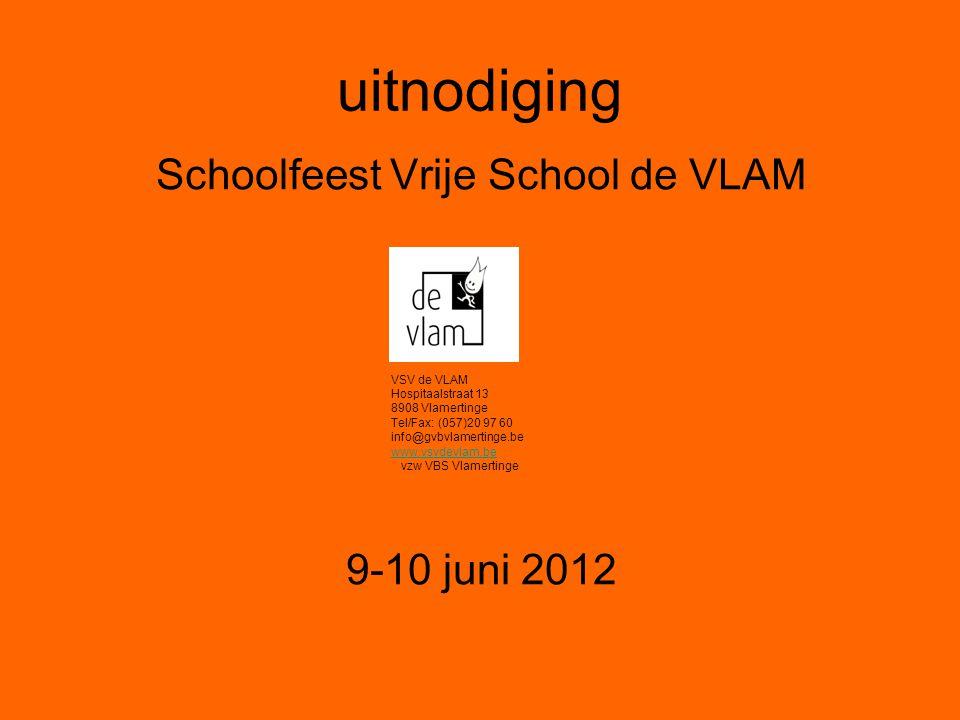 uitnodiging Schoolfeest Vrije School de VLAM 9-10 juni 2012 VSV de VLAM Hospitaalstraat 13 8908 Vlamertinge Tel/Fax: (057)20 97 60 info@gvbvlamertinge