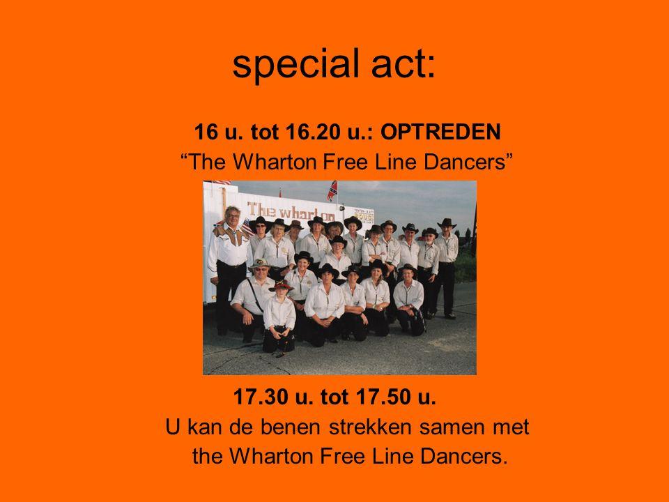 """special act: 16 u. tot 16.20 u.: OPTREDEN """"The Wharton Free Line Dancers"""" 17.30 u. tot 17.50 u. U kan de benen strekken samen met the Wharton Free Lin"""