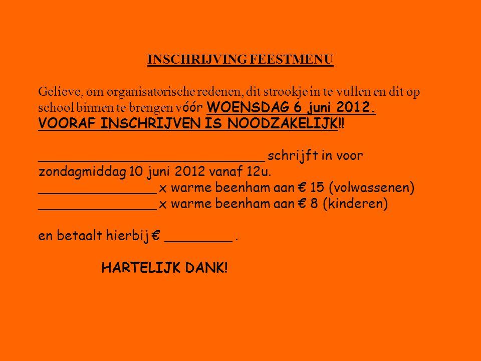INSCHRIJVING FEESTMENU Gelieve, om organisatorische redenen, dit strookje in te vullen en dit op school binnen te brengen v óór WOENSDAG 6 juni 2012.