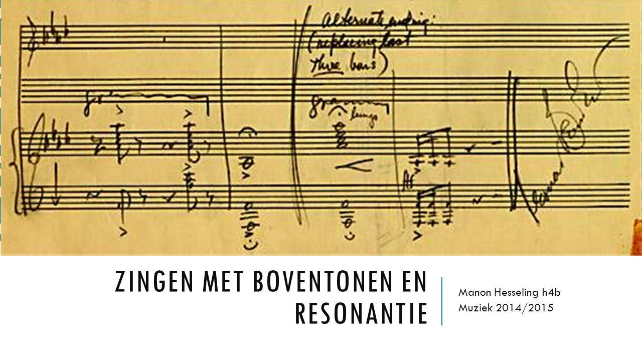 ZINGEN MET BOVENTONEN EN RESONANTIE Manon Hesseling h4b Muziek 2014/2015