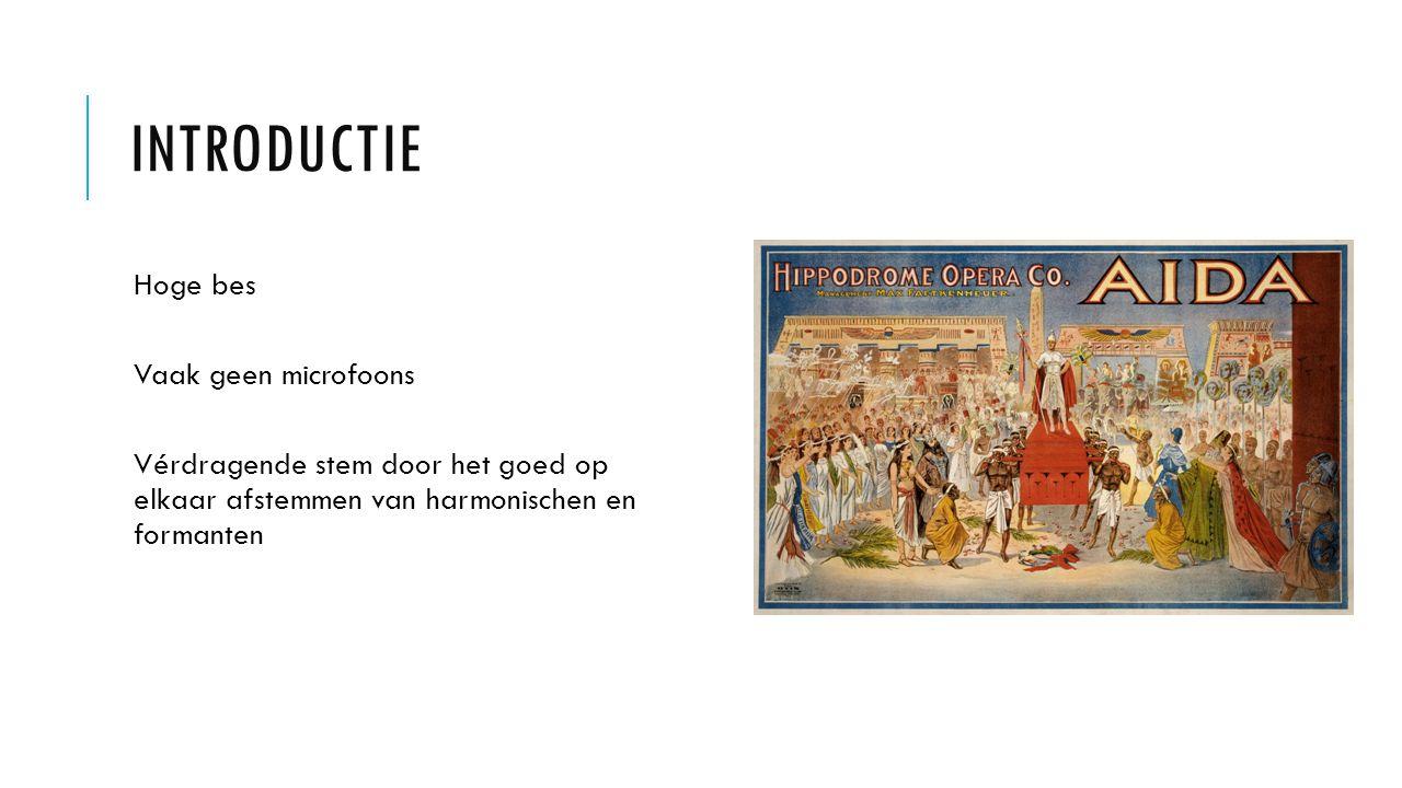 INTRODUCTIE Hoge bes Vaak geen microfoons Vérdragende stem door het goed op elkaar afstemmen van harmonischen en formanten