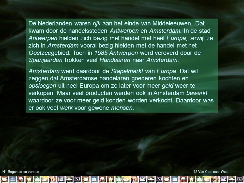 H1 Regenten en vorsten§2 Van Oost naar West De Nederlanden waren rijk aan het einde van Middeleeuwen. Dat kwam door de handelssteden Antwerpen en Amst