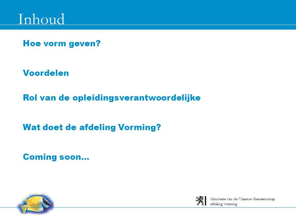 Inhoud afdeling vorming Ministerie van de Vlaamse Gemeenschap Hoe vorm geven? Voordelen Rol van de opleidingsverantwoordelijke Wat doet de afdeling Vo