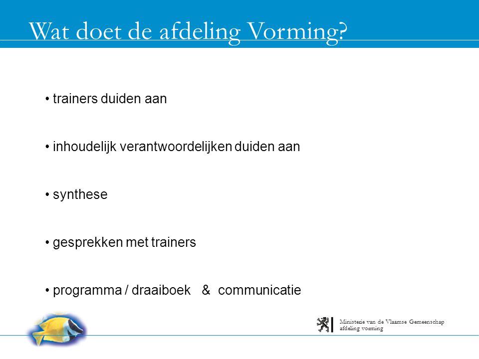 Wat doet de afdeling Vorming? trainers duiden aan inhoudelijk verantwoordelijken duiden aan synthese gesprekken met trainers programma / draaiboek & c