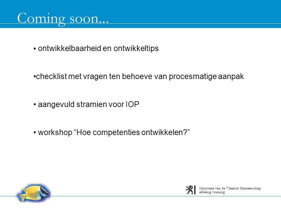 Coming soon... afdeling vorming Ministerie van de Vlaamse Gemeenschap ontwikkelbaarheid en ontwikkeltips checklist met vragen ten behoeve van procesma