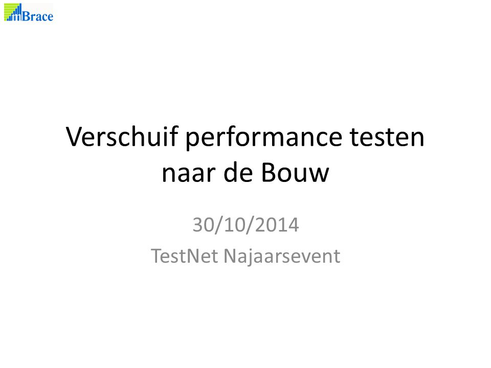 Verschuif performance testen naar de Bouw 30/10/2014 TestNet Najaarsevent