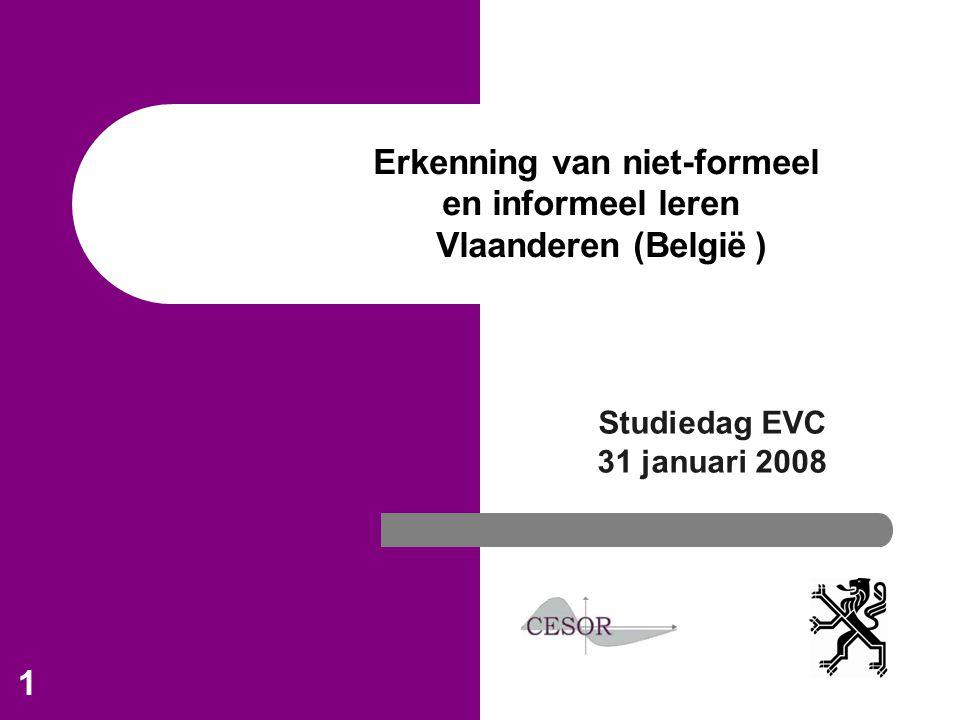 1 Erkenning van niet-formeel en informeel leren Vlaanderen (België ) Studiedag EVC 31 januari 2008