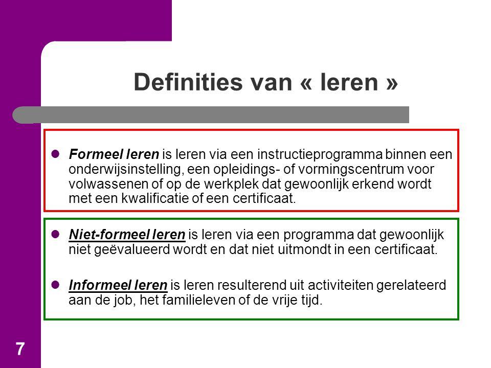 7 Definities van « leren » Formeel leren is leren via een instructieprogramma binnen een onderwijsinstelling, een opleidings- of vormingscentrum voor volwassenen of op de werkplek dat gewoonlijk erkend wordt met een kwalificatie of een certificaat.