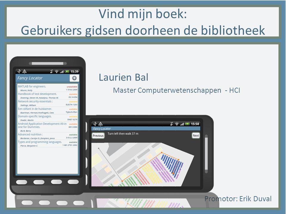 Vind mijn boek: Gebruikers gidsen doorheen de bibliotheek Laurien Bal Master Computerwetenschappen - HCI Promotor: Erik Duval