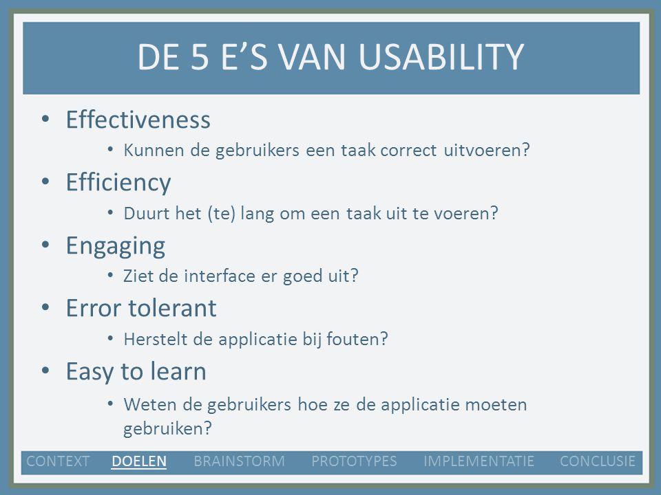 DE 5 E'S VAN USABILITY Effectiveness Kunnen de gebruikers een taak correct uitvoeren.