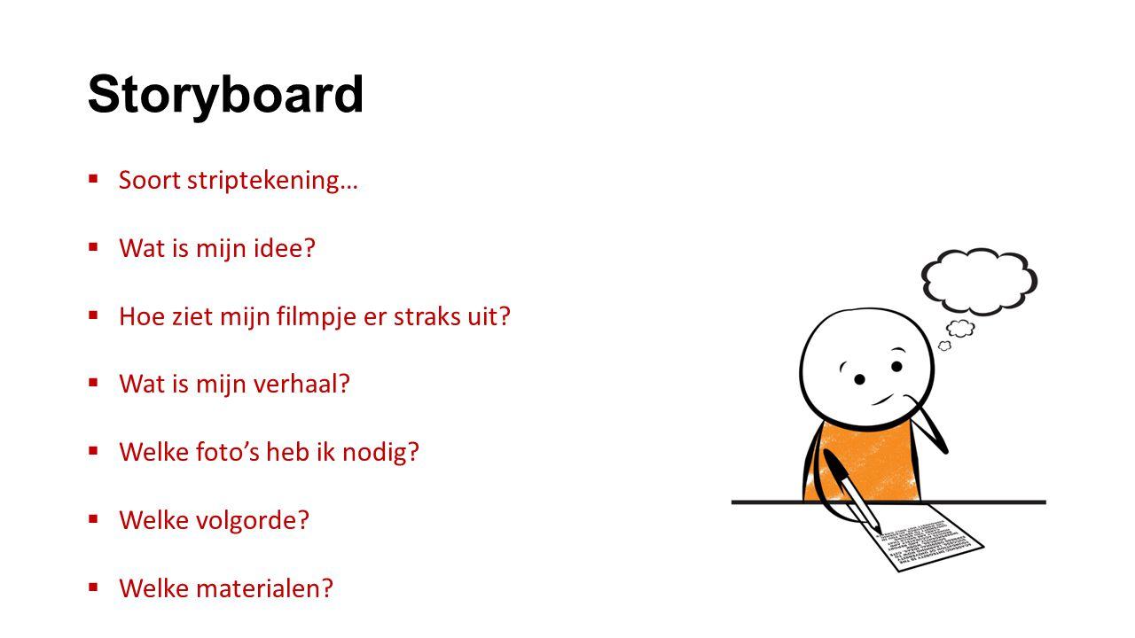 Storyboard  Soort striptekening…  Wat is mijn idee?  Hoe ziet mijn filmpje er straks uit?  Wat is mijn verhaal?  Welke foto's heb ik nodig?  Wel