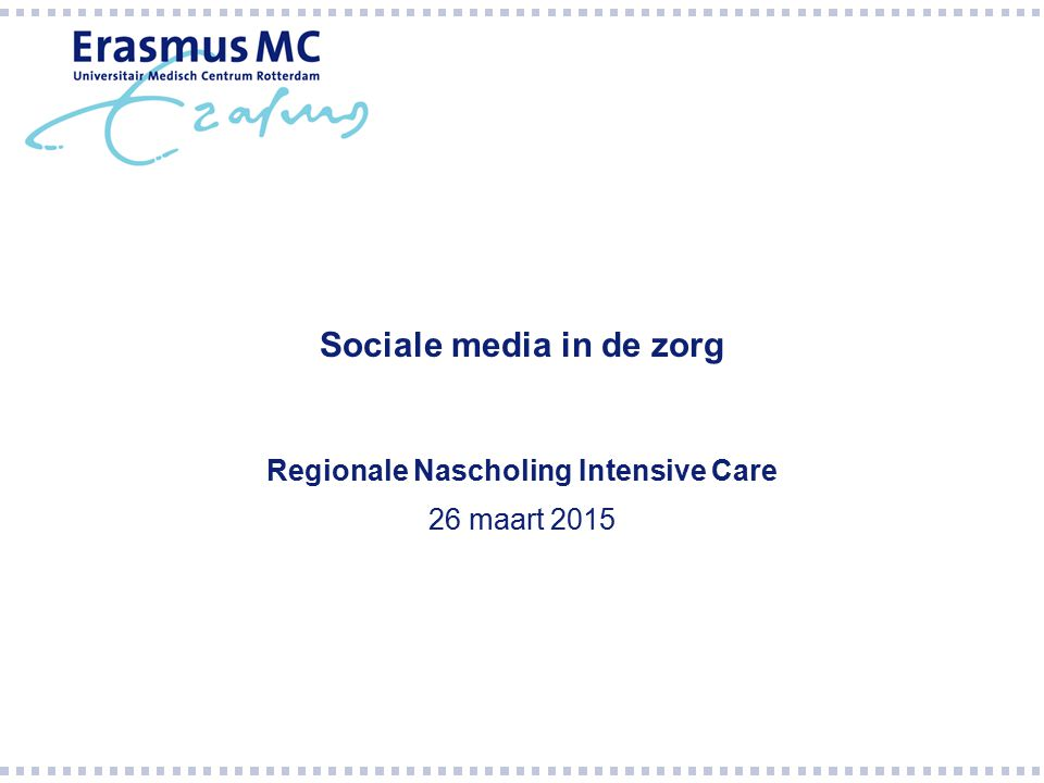 Sociale media in de zorg Regionale Nascholing Intensive Care 26 maart 2015