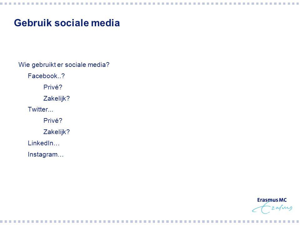 Gebruik sociale media Wie gebruikt er sociale media?  Facebook..?  Privé?  Zakelijk?  Twitter...  Privé?  Zakelijk?  LinkedIn…  Instagram…