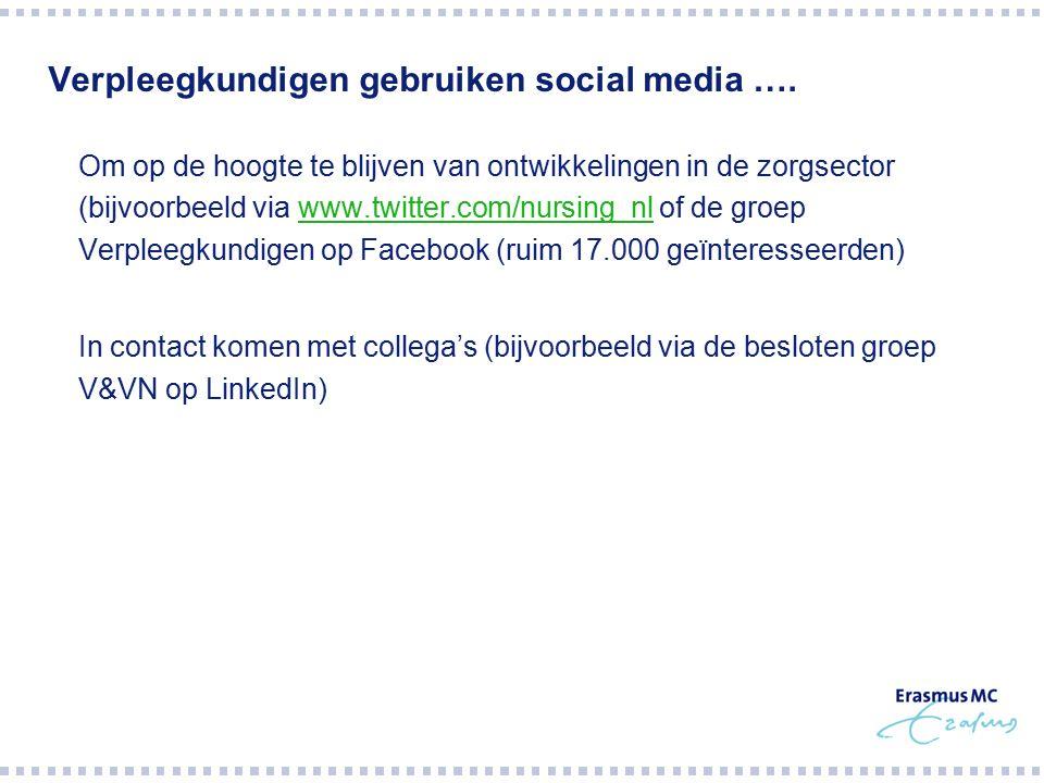 Verpleegkundigen gebruiken social media ….  Om op de hoogte te blijven van ontwikkelingen in de zorgsector (bijvoorbeeld via www.twitter.com/nursing_